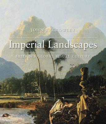 Imperial Landscapes: Britain's Global Visual Culture, 1745-1820