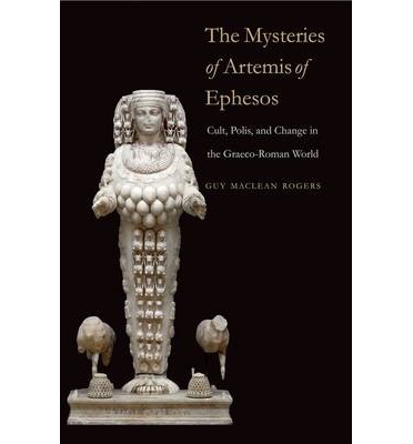 The Mysteries of Artemis of Ephesos: Cult, Polis, and Change in the Graeco-Roman World