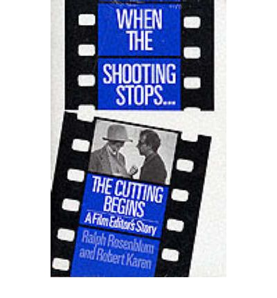 When the Shooting Stops... the Cutting Begins: A Film Editor's Story