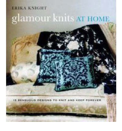 Glamour Knits at Home: 15 Sensuous Designs to Knit and Keep Forever