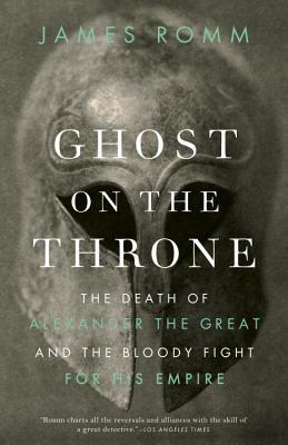 Ghost on the Throne: The Death of Alexander the Great