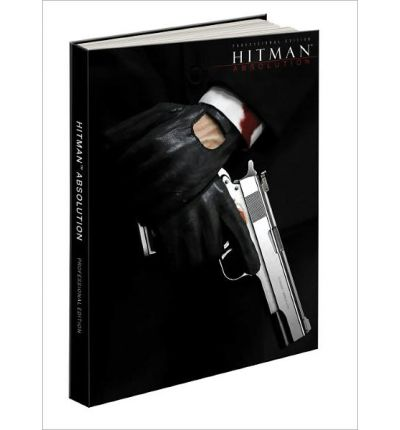 Hitman: Absolution Professional Edition: Prima's Official Game Guide