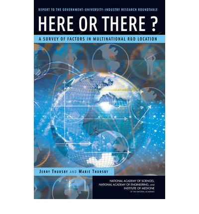 Here or There?: A Survey of Factors in Multinational R&D Location, Report to the Government-University-Industry Research Roundtable