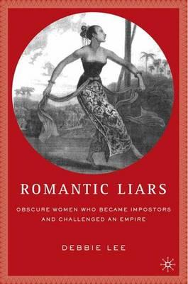 Romantic Liars: Obscure Women Who Became Impostors and Challenged an Empire