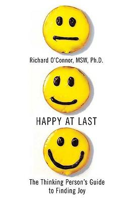 Happy at Last: The Thinking Person's Guide to Finding Joy