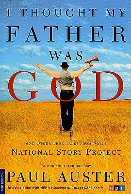I Thought My Father Was God and Other True Tales from Npr's National Story Project: And Other True Tales from Npr's Natinal Story Project