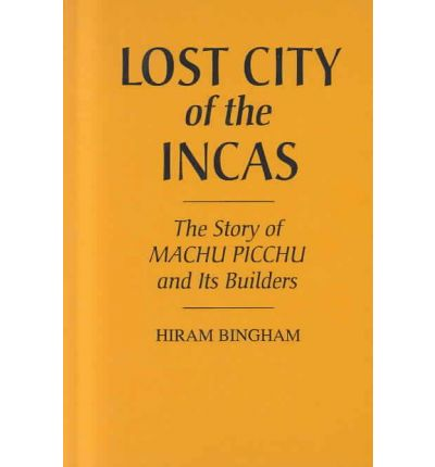 Lost City of the Incas: The Story of Machu Picchu and its Builders