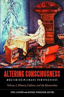 Altering Consciousness: Multidisciplinary Perspectives