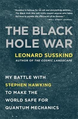 The Black Hole War: My Battle with Stephen Hawking to Make the World Safe for Quantum Mechanics