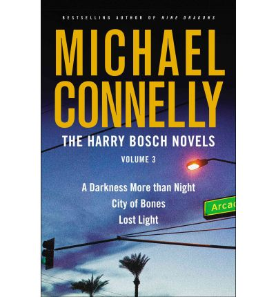The Harry Bosch Novels 3: A Darkness More Than Night/City of Bones/Lost Light