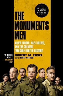 The Monuments Men: Allied Heroes, Nazi Thieves, and the Greatest Treasure Hunt in History