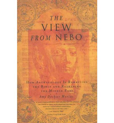 The View from Nebo: How Archaeology Is Rewriting the Bible & Reshaping the ....