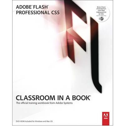 Adobe Flash Professional CS5 Classroom in a Book: Classroom in a Book : The Official Training Workbook from Adobe Systems
