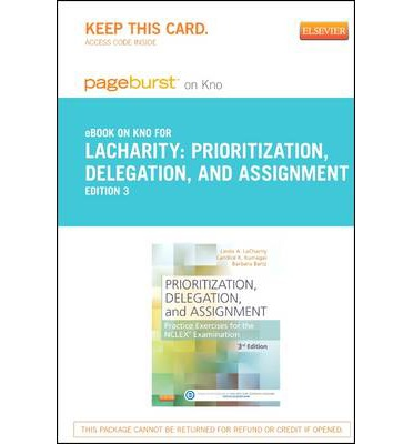 Part-Prioritization, Delegation, and Assignment - Pageburst E-Book on Kno (Retail Access Card): Practice Exercises for the NCLEX Examination