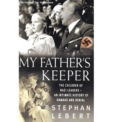 My Father's Keeper: The Children of Nazi Leaders - an Intimate History of Damage and Denial