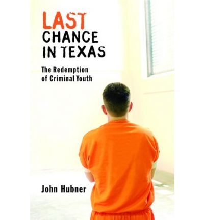last chance in texas the redemption of criminal youth Synopsis a powerful, bracing and deeply spiritual look at intensely, troubled youth, last chance in texas gives a stirring account of the way one remarkable prison rehabilitates its inmates.