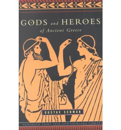 Gods and Heroes of Ancient Greece: Myths and Epics of Ancient Greece