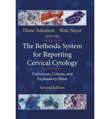 The Bethesda System for Reporting Cervical Cytology: Definitions, Criteria and Explanatory Notes