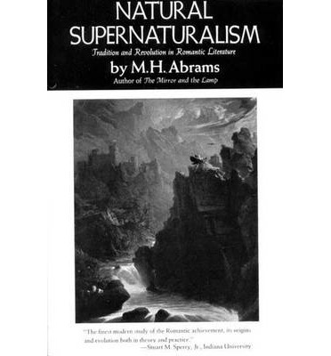 Natural Supernaturalism: Tradition and Revolution in Romantic Literature