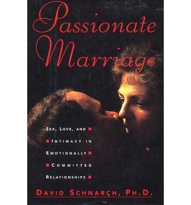 Passionate Marriage: Sex, Love and Intimacy in Emotionally Committed Relationships