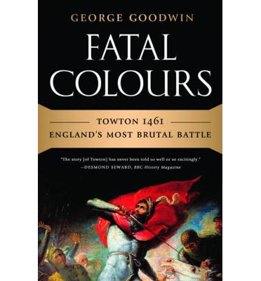 Fatal Colours: Towton 1461 - England's Most Brutal Battle