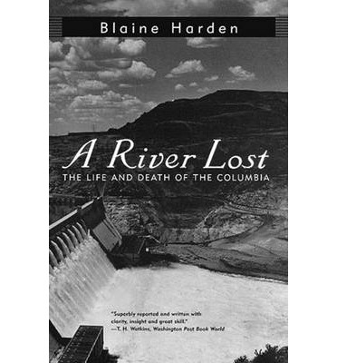 A River Lost: The Life and Death of the Columbia