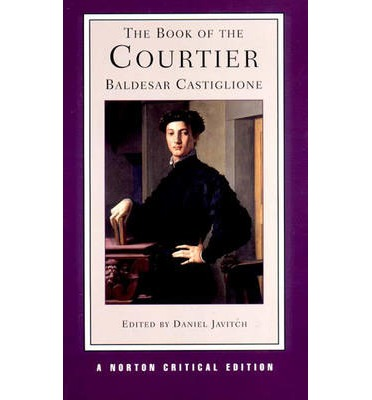 castigliones the book of the courtier essay From the courtier a mantuan diplomat, castiglione wrote this book of fictional  conversations about the manners of the perfect renaissance courtier between.