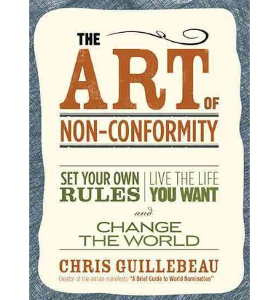The Art of Non-conformity: Set Your Own Rules, Live the Life You Want and Change the World