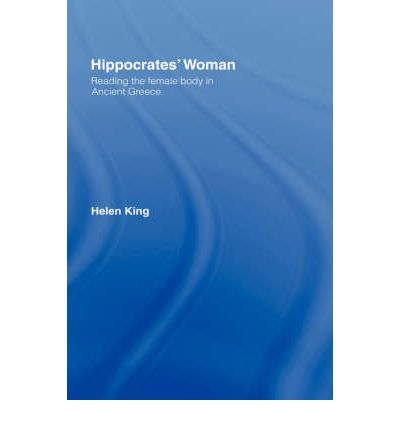 Hippocrates' Women: Reading the Female Body in Ancient Greece
