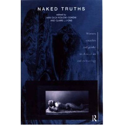Naked Truths: Women, Sexuality and Gender in Classical Art and Archaeology