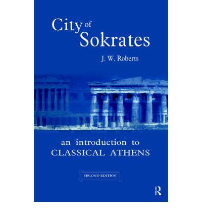 City of Sokrates: An Introduction to Classical Athens