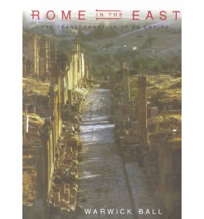 Rome in the East: The Transformation of an Empire