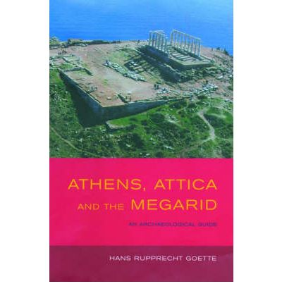 Athens, Attica and the Megarid: An Archaeological Guide