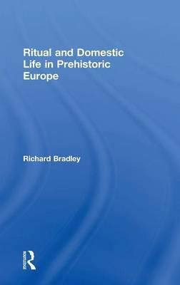 Ritual and Domestic Life in Prehistoric Europe