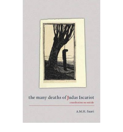 The Many Deaths of Judas Iscariot: A Meditation on Suicide