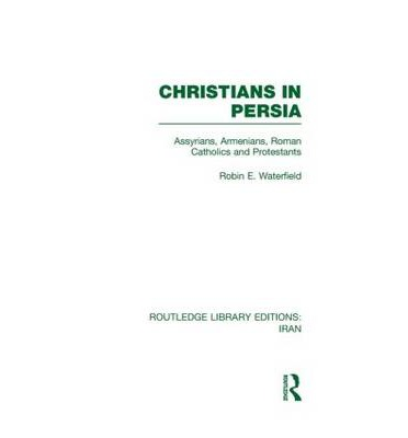 Christians in Persia: Assyrians, Armenians, Roman Catholics and Protestants