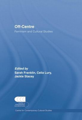 Off-Centre: Feminism and Cultural Studies