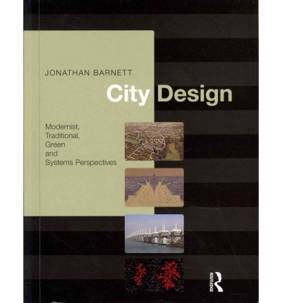 City Design: Modernist, Traditional, Green and Systems Perspectives