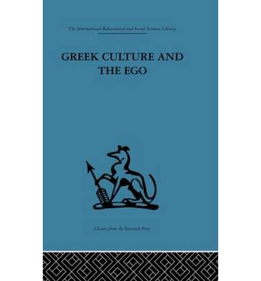 Greek Culture and the Ego: A Psycho-analytic Survey of an Aspect of Greek Civilization and of Art