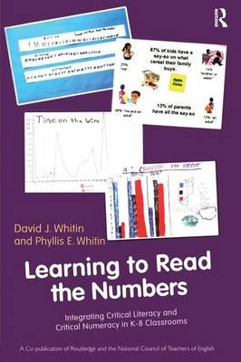Learning to Read the Numbers: Integrating Critical Literacy and Critical Numeracy in K-8 Classrooms Co-Publication of the National Council of Teachers of English and Routledge
