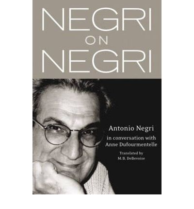 Negri on Negri: In Conversation with Anne Dufourmentelle