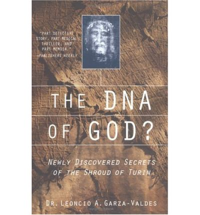 The DNA of God?: Newly Discovered Secrets of the Shroud of Turin