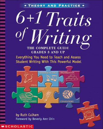 6 + 1 Traits of Writing: The Complete Guide Grades 3 and Up
