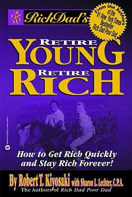 Rich Dads Retire Young, Retire Rich: How to Get Rich and Stay Rich Forever!