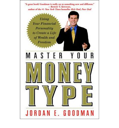 Master Your Money Type: Using Your Financial Personality to Create a Life of Wealth