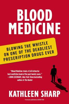 Blood Medicine: Blowing the Whistle on One of the Deadliest Prescription Drugs Ever
