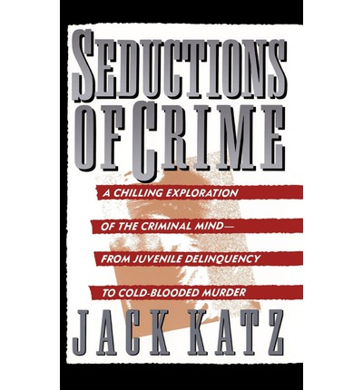 Seductions of Crime: Moral and Sensual Attractions in Doing Evil