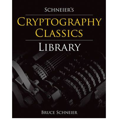 Schneier's Cryptography Classics Library: Applied Cryptography, Secrets and Lies, and Practical Cryptography