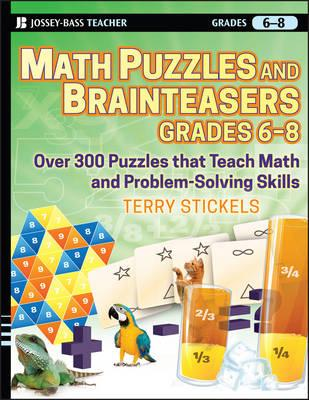 Math Puzzles and Brainteasers, Grades 6-8: Over 300 Puzzles That Teach Math and Problem Solving Skills