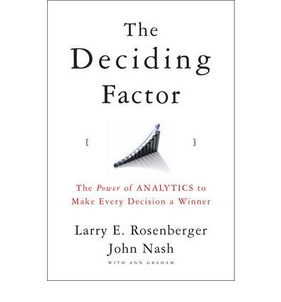 The Deciding Factor: The Power of Analytics to Make Every Decision a Winner